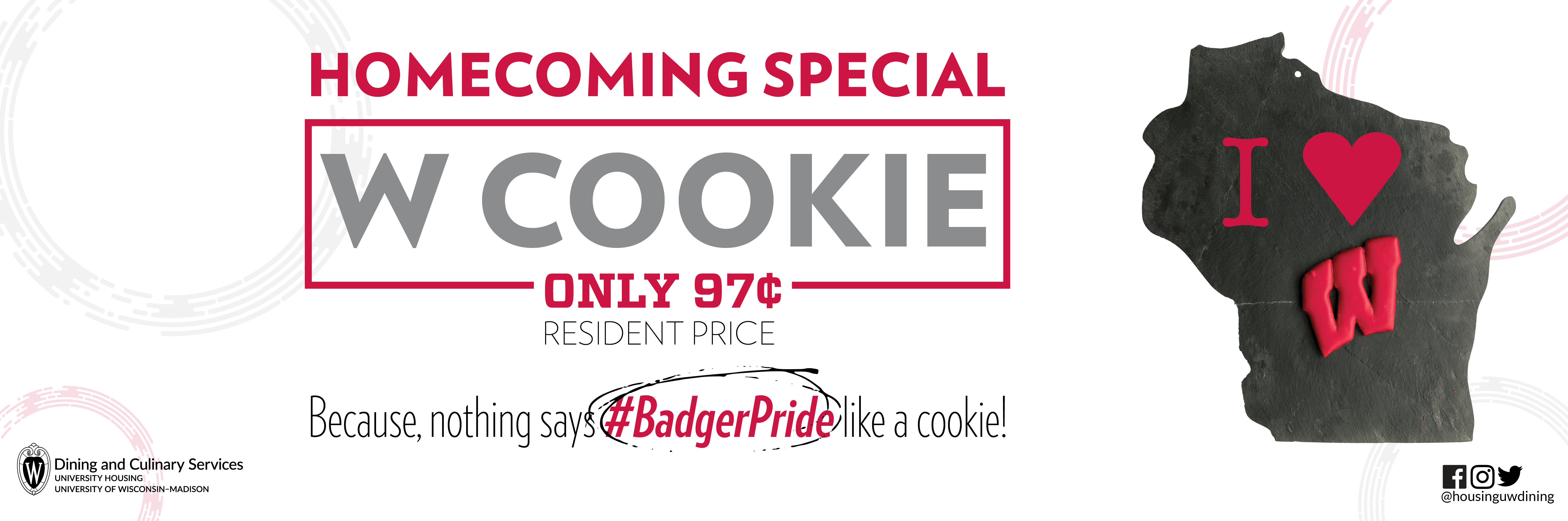 Homecoming Special, W Cookie only 97 cents (resident price). Because nothing says #BadgerPride like a cookie!