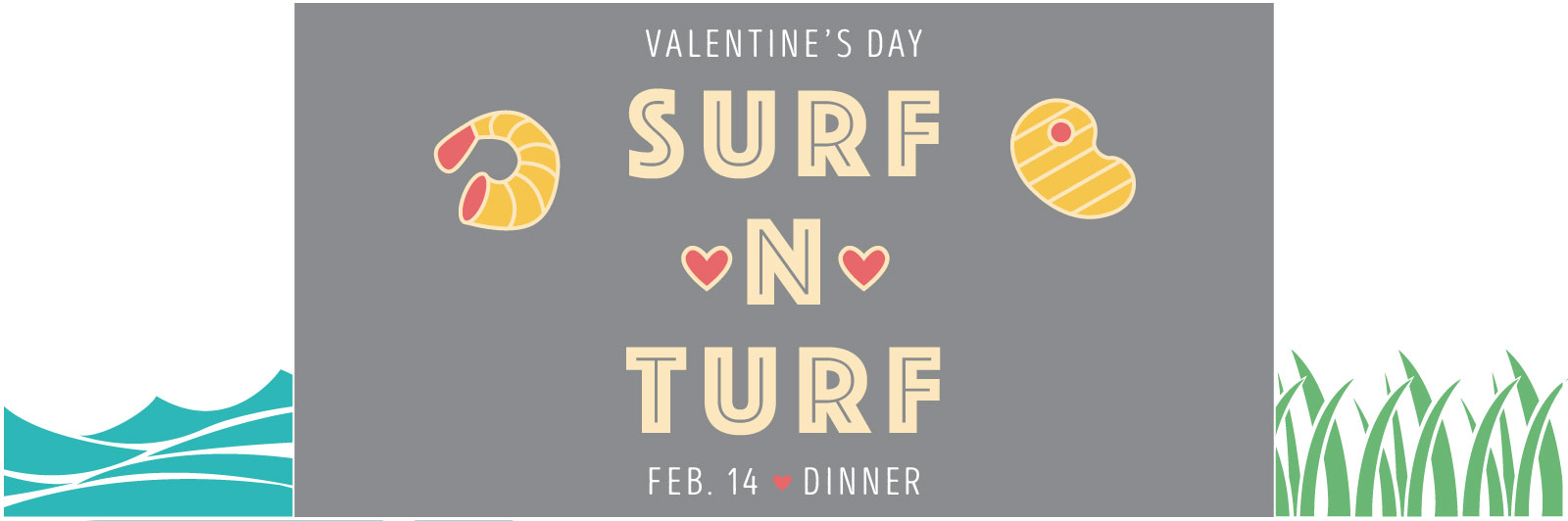 Valentine's Day Surf N' Turf Dinner, Feb. 14th at Dinner