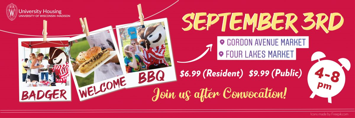 Badger Welcome BBQ, Sept. 3 from 5 - 8 pm at Gordon Ave. & Four Lakes Markets. $5 for residents and $7.15 for public. Join us after Convocation for a Badger Party!