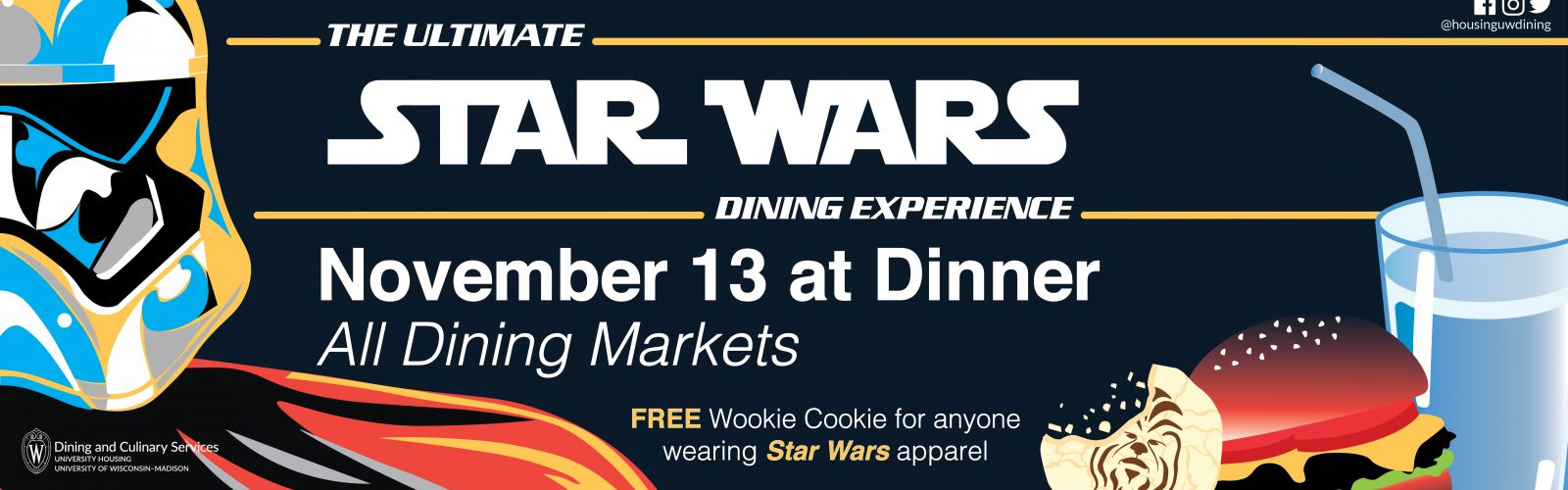 The Ultimate Star Wars Dining Experience, November 13 at Dinner at all Dining Markets. Anyone wearing Star Wars apparel gets a free wookie cookie.