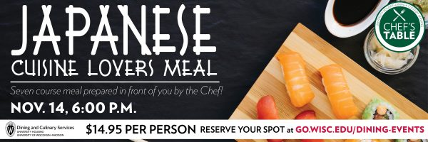 Japanese Cuisine Lovers Meal, Seven Course Meal prepared in front of you by the Chef! Nov. 14, 6:00 PM, $14.95 per person