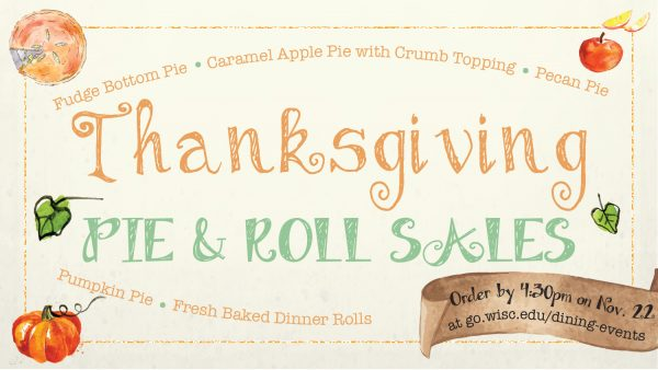 Thanksgiving Pie & Roll Sale, Order by 4:30pm on Nov. 22 at go.wisc.edu/dining-events