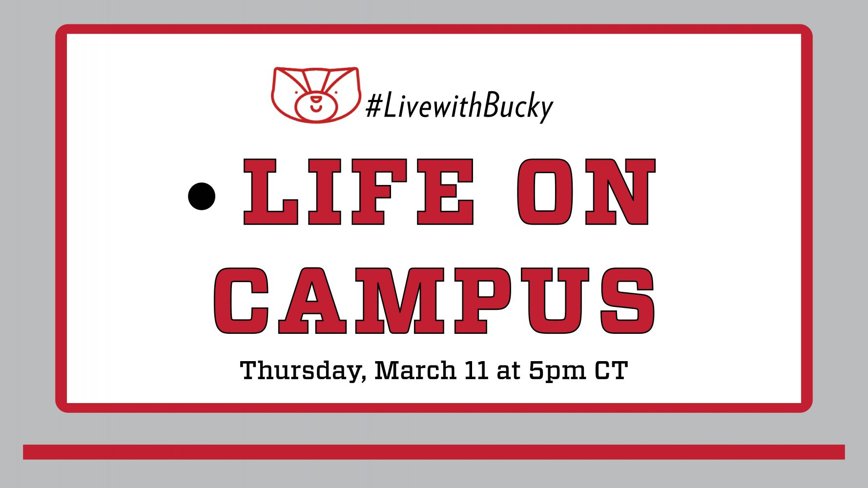 #LiveWithBucky Live: Life on Campus on Thursday, March 11 at 5pm CT